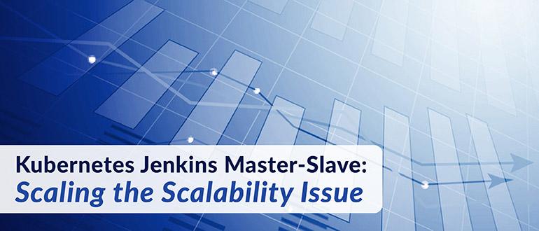 Kubernetes Jenkins Master-Slave: Scaling the Scalability