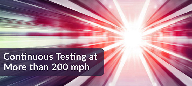 Continuous Testing at 200 mph