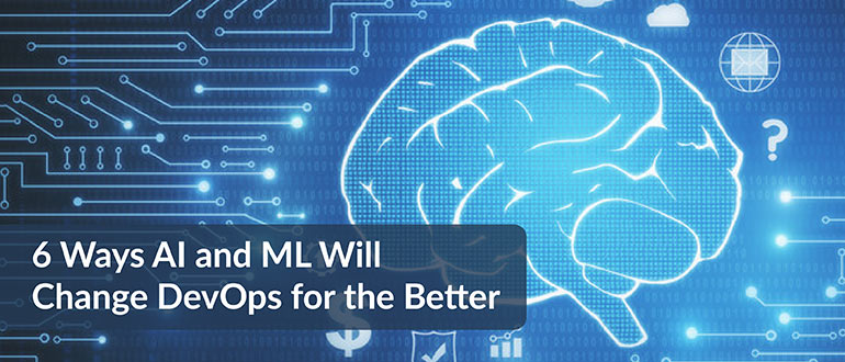 AI and ML Will Change DevOps