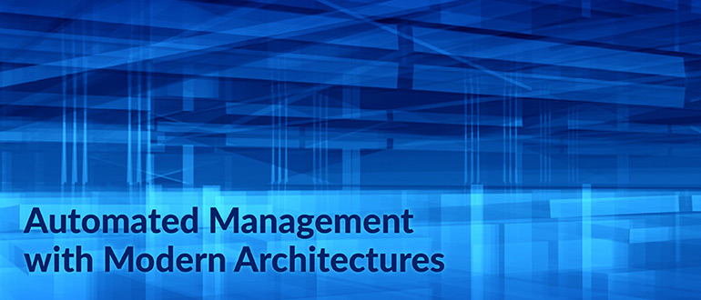 Automated Management with Modern Architectures