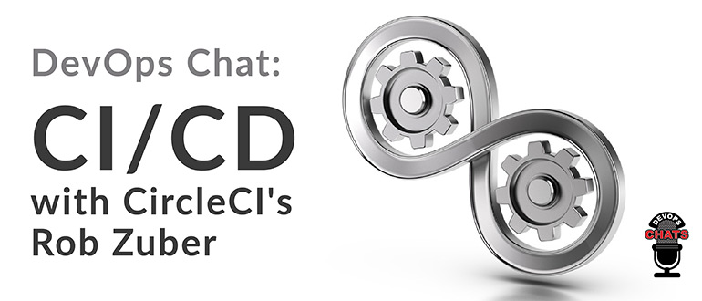 DevOps Chat: CI/CD with CircleCI's Rob Zuber - DevOps com