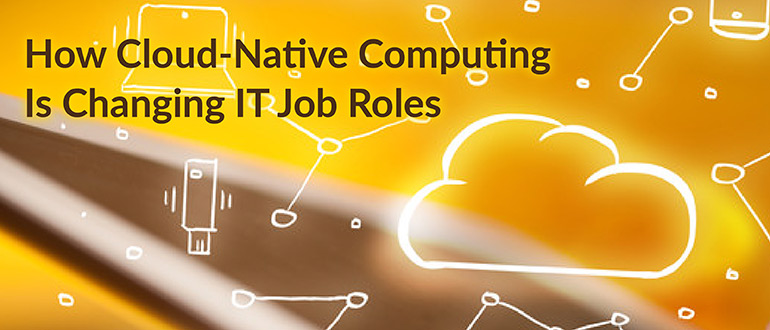 Cloud-Native Computing Changing IT Jobs
