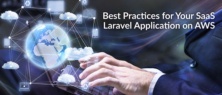 Best Practices for Your SaaS Laravel Application on AWS