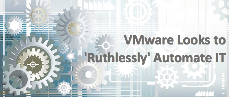 VMware Looks to 'Ruthlessly' Automate IT - DevOps com