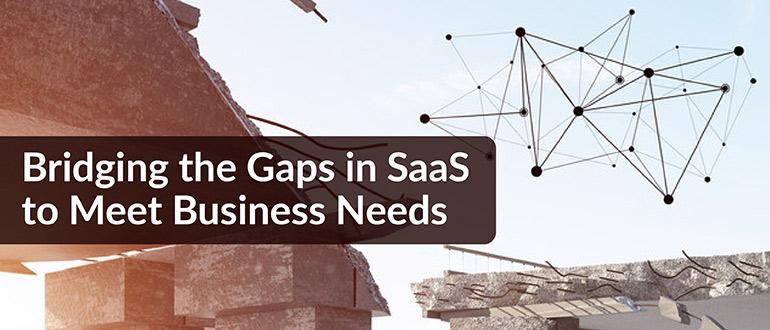 Bridging the Gaps in SaaS