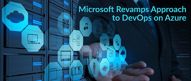 devops.com - Mike Vizard - Microsoft Revamps Approach to DevOps on Azure