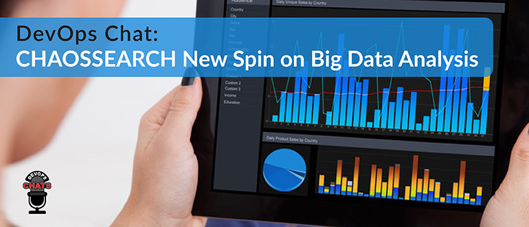 CHAOSSEARCH New Spin on Big Data Analysis