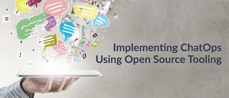 Implementing ChatOps Using Open Source Tooling - DevOps com