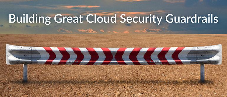 Building Great Cloud Security Guardrails