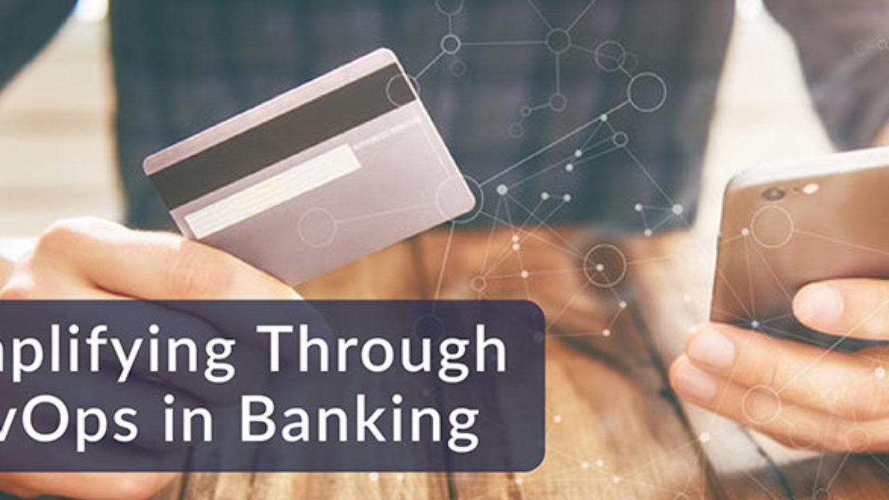 Simplifying Through DevOps in Banking - DevOps com