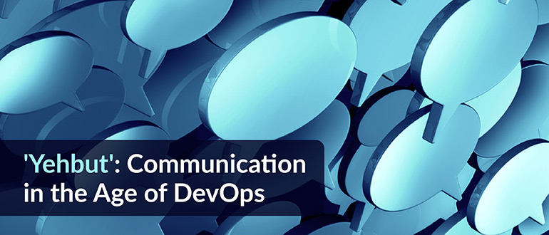 'Yehbut': Communication in the Age of DevOps