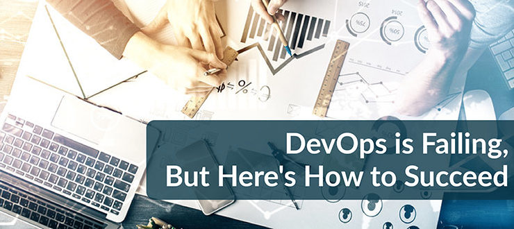 DevOps Failing How to Succeed