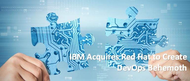 IBM Acquires Red Hat to Create DevOps Behemoth