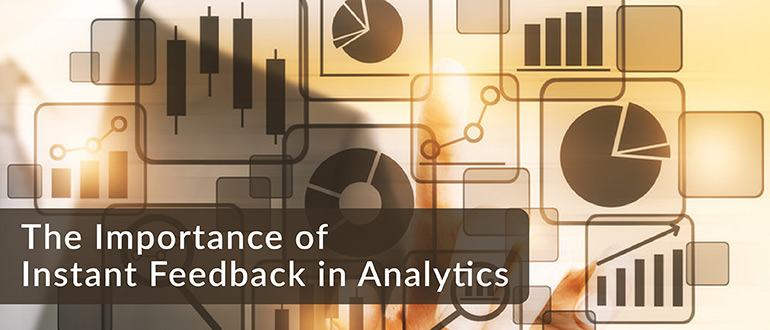 Importance of Instant Feedback in Analytics