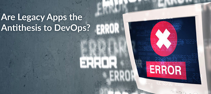 Legacy Apps the Antithesis to DevOps