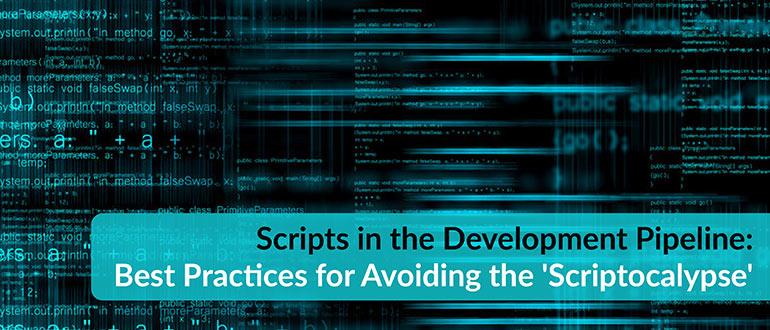 Scripts in the Development Pipeline: Best Practices for Avoiding the  'Scriptocalypse' - DevOps.com