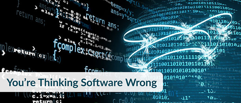 You're Thinking Software Wrong