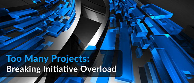 Too Many Projects: Breaking Initiative Overload