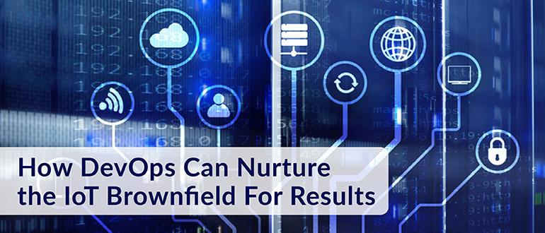 DevOps Can Nurture the IoT Brownfield