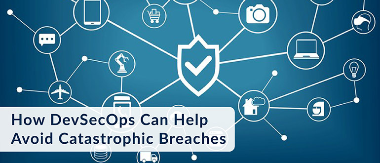 DevSecOps Can Help Avoid Catastrophic Breaches
