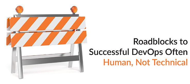 Roadblocks to Successful DevOps Often Human