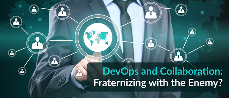 DevOps and Collaboration: Fraternizing with the Enemy?