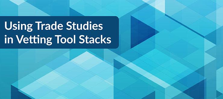 Trade Studies in Vetting Tool Stacks