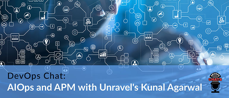 AIOps and APM with Unravel's Kunal Agarwal