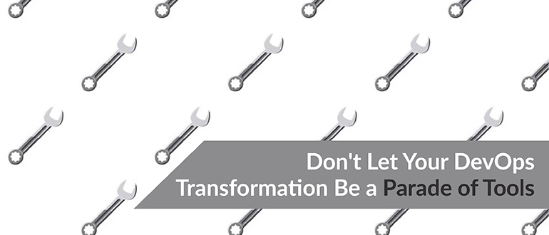 DevOps Transformation Be a Parade of Tools