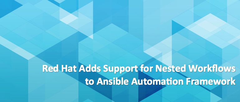 Red Hat Adds Support for Nested Workflows to Ansible