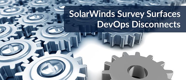 SolarWinds Survey Surfaces DevOps Disconnects