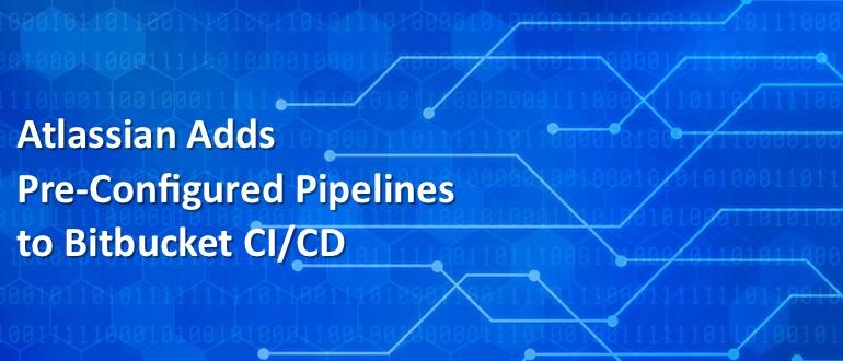 Atlassian Adds Pre-Configured Pipelines to Bitbucket CI/CD