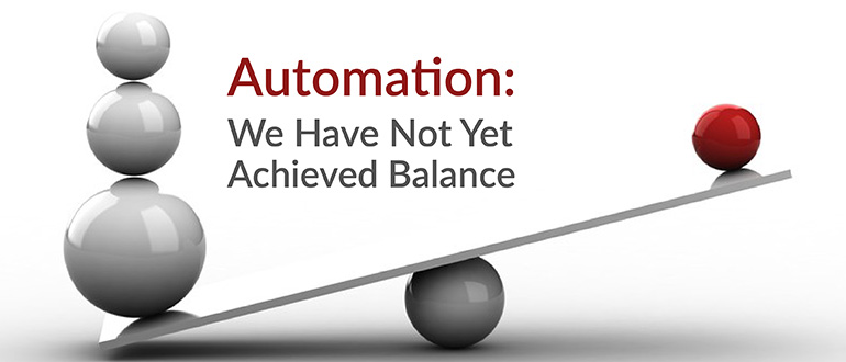 Automation: We Have Not Achieved Balance