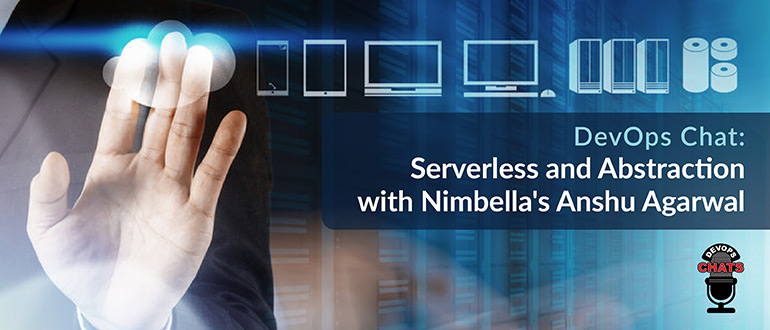 Serverless and Abstraction with Nimbella's Anshu Agarwal