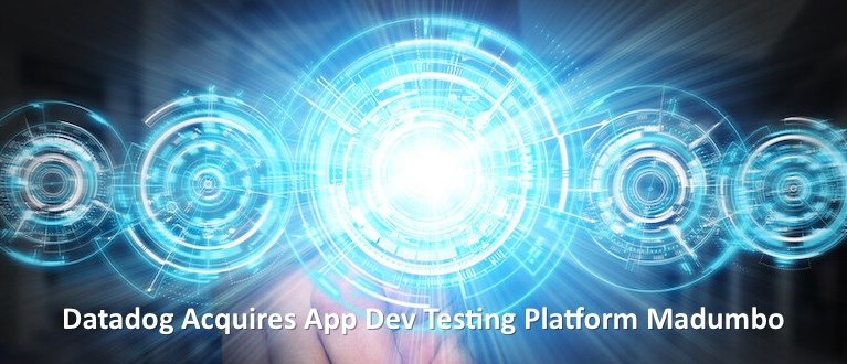 Datadog Acquires App Dev Testing Platform Madumbo