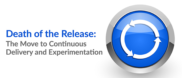 Move to Continuous Delivery and Experimentation