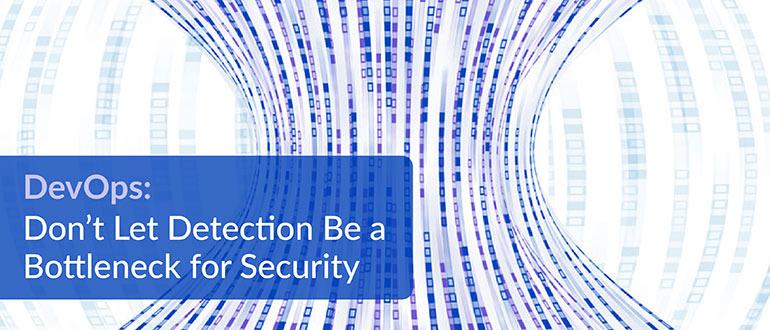 Detection a Bottleneck for Security