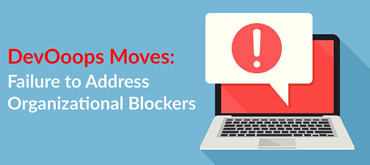 Failure to Address Organizational Blockers