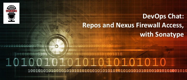 DevOps Chat: Repos and Nexus Firewall Access, with Sonatype