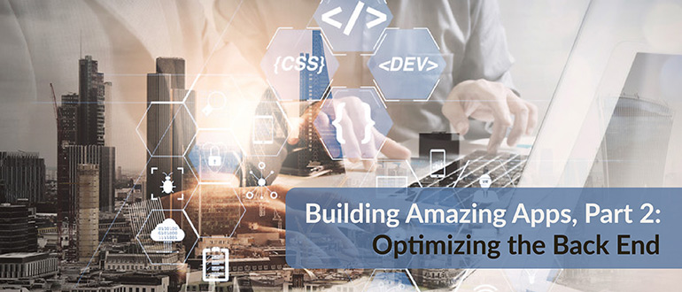 Building Amazing Apps Optimizing Back End