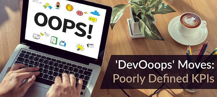 'DevOoops' Moves: Poorly Defined KPIs