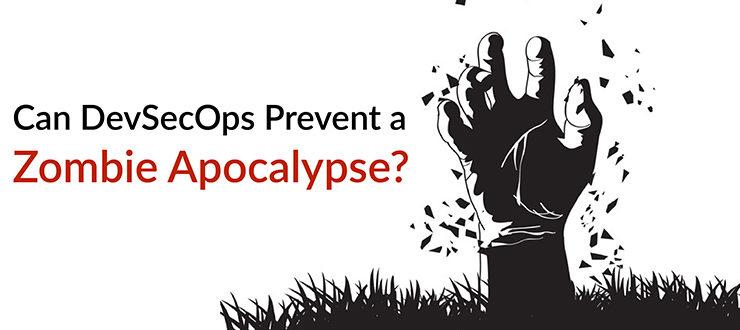 Can DevSecOps Prevent a Zombie Apocalypse