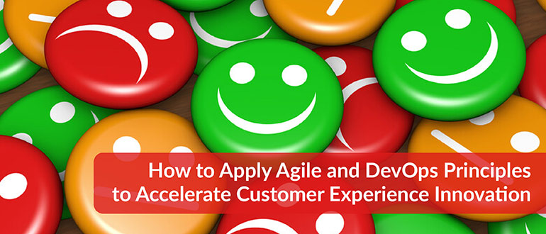 Agile and DevOps Principles to Accelerate Customer Experience