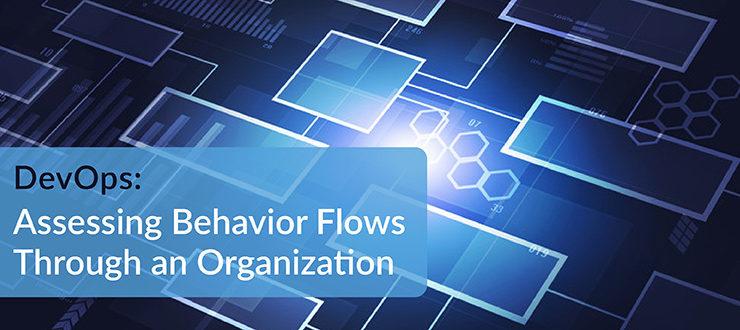 Assessing Behavior Flows Through an Organization