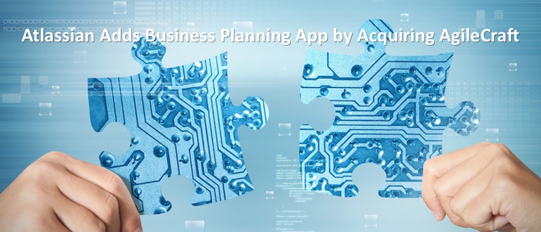 Atlassian Adds Business Planning App by Acquiring AgileCraft