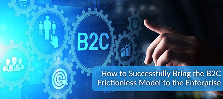 B2C Frictionless Model to the Enterprise