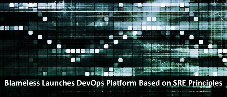 Blameless Launches DevOps Platform Based on SRE Principles