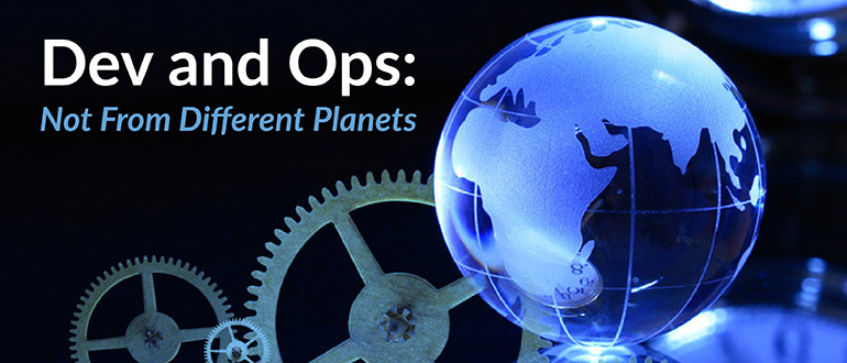 Dev and Ops: Not from Different Planets