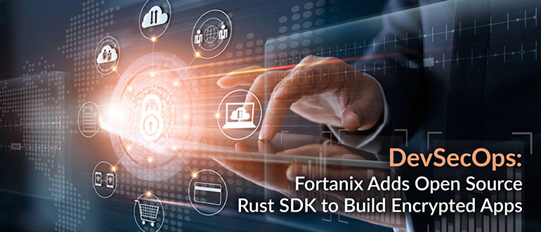 Fortanix Adds Open Source Rust SDK