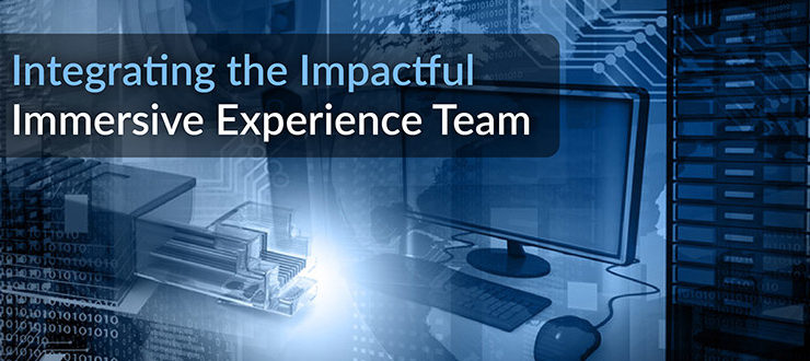 Integrating the Impactful Immersive Experience Team